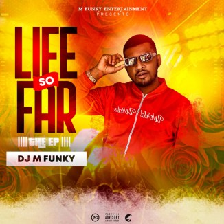 "[EP] DJ M Funky – ""Life So Far"""