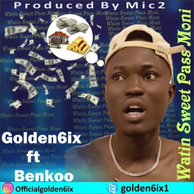 "Golden6ix – ""Watin Sweet Pass Money"" ft. Benkoo 1"
