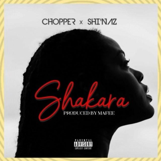 "Chopper – ""Shakara"" ft. Shi'Naz 1"