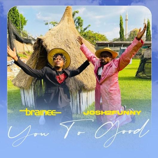 Brainee & Josh2Funny – You To Good 1