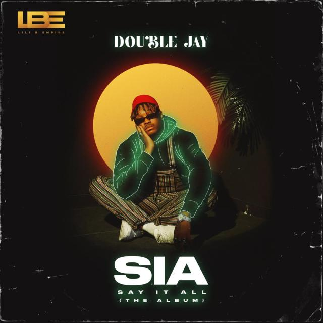 """ALBUM: Double Jay – """"S.I.A ( SAY IT ALL)"""" 1"""