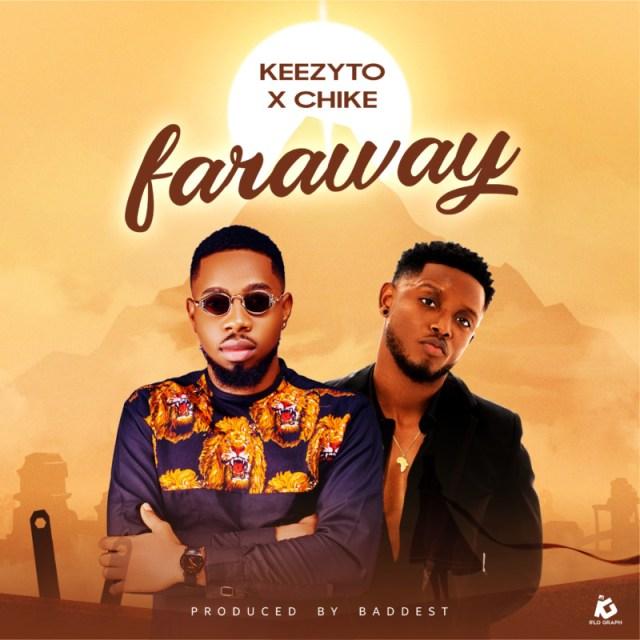 "Keezyto – ""Faraway"" ft. Chike 1"