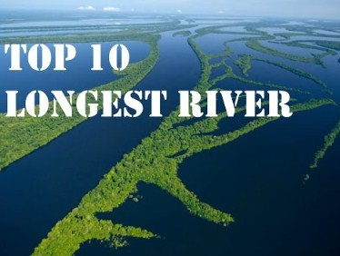 Top Ten World's Longest Widest Deepest Biggest Rivers