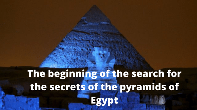 The beginning of the search for the secrets of the pyramids of Egypt
