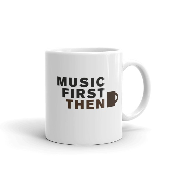 11oz Mug with quote: Music First then Coffee handle left