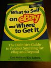 What to Sell on eBay and Where to Get It : The Definitive Guide to Produc