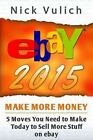 EBay 2015 : 5 Moves You Need to Make Today to Sell More Stuff on EBay