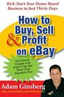 How to Buy, Sell, and Profit on eBay: Kick-Start Your Home-Based Business in Ju