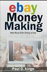 EBAY MONEY MAKING: MAKE MONEY ONLINE SELLING ON EBAY By Paul D. Kings BRA
