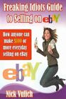 Freaking Idiots Guide to Selling on Ebay : How Anyone Can Make $100 or More E…