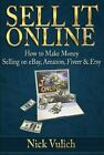 Sell It Online: How to Make Money Selling on Ebay, Amazon, Fiverr & Etsy: New