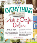 The Everything Guide to Selling Arts & Crafts Online: How to sell on Etsy, eBay,