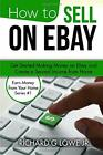 HOW TO SELL ON EBAY: GET STARTED MAKING MONEY ON EBAY AND By Richard G Lowe Jr