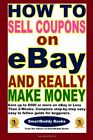 HOW TO SELL COUPONS ON EBAY AND REALLY MAKE MONEY By Of Smartbuddy Editors Books