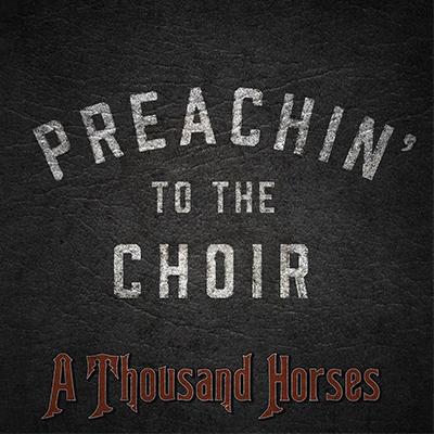 A Thousand Horses - Preachin' To The Choir