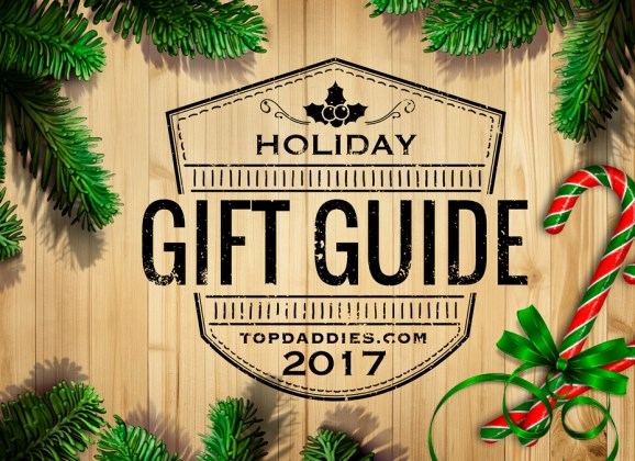 TopDaddies 2017 Holiday Gift Guide