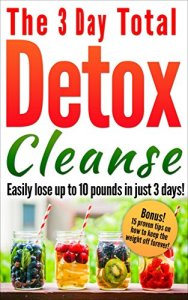 Detox-The-3-Day-Total-Detox-Cleanse-Easily-Lose-up-to-10-Pounds-in-Just-3-Days-0