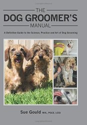 The Dog Groomer's Manual: A Definitive Guide to the Science, Practice and Art of Dog Grooming by Sue Gould (2014)