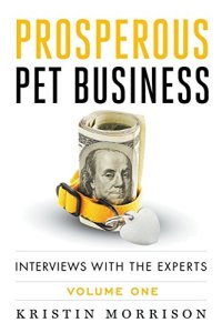 Prosperous Pet Business: Interviews With The Experts by Kristin Morrison and Ian Dunbar (2016)