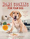 Home Cooking for Your Dog: 75 Holistic Recipes by Christine Filardi