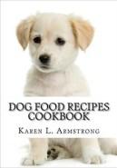 Dog Food Recipes Cookbook- Dog Treat Recipes, Raw Dog Food Recipes and Healthy Dog Food Secrets