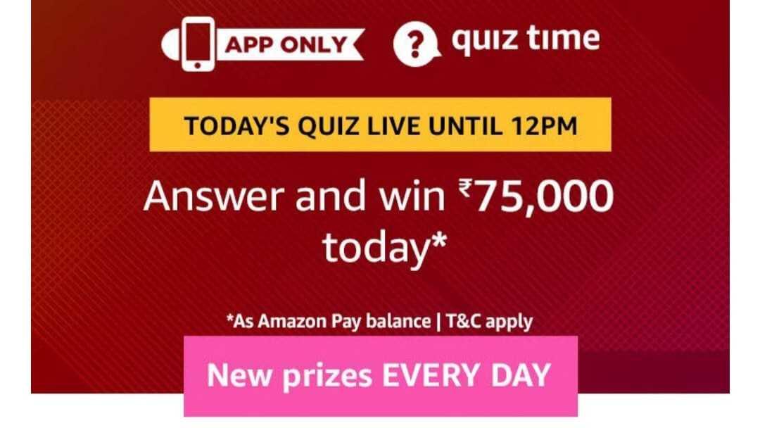 Amazon Quiz, Amazon Quiz 25 February answers, Amazon Quiz Answers 25 February 2019, Win Rs.75000 Amazon Pay Balance Todays Answer,Rs.75000 Amazon Pay quiz