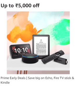 Up to Rs.5000- off Save big on Echo, Fire TV stick & Kindle