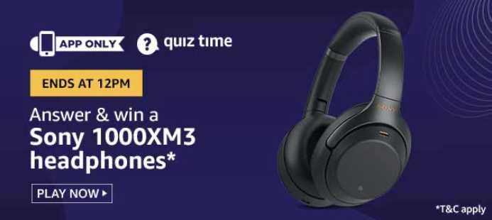 Amazon Quiz 25 February 2020 Answers Win - Sony 1000XM3 Headphones