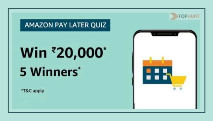 Amazon Pay Later Quiz Answers Today - Win Rs.20,000 (5 Prizes)