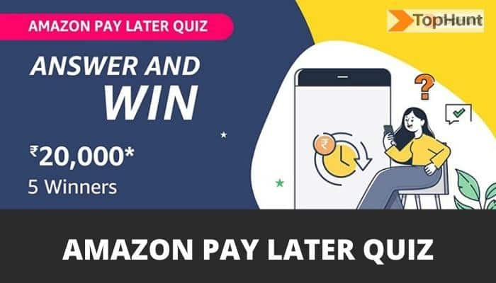 Amazon Pay Later Quiz Answers Today Win Rs.10,000 (5 Prizes)