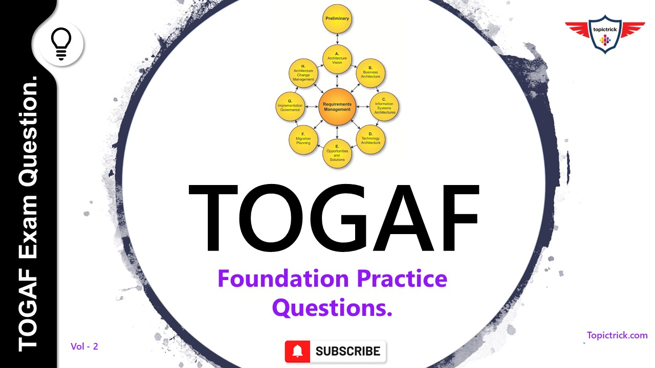 TOGAF 9 Practice Questions and Answers. TOGAF Certification Questions. Top 20 Questions.