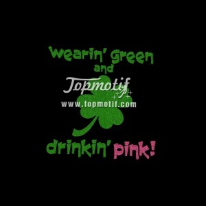 wearing green drink pink personalized Shamrock St. Patrick's Day Glitter Transfer