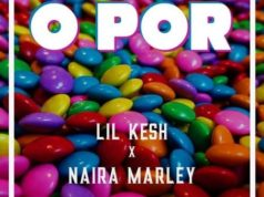 Lil Kesh ft Naira Marley O Por