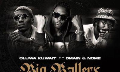 Oluwa Kuwait Ft. Dmain x Nome – Big Ballers