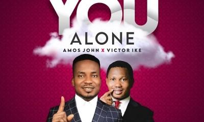[Music + Lyrics] You Alone – Amos John Ft. Victor Ike