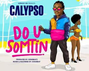 Calypso – Do U Somtin