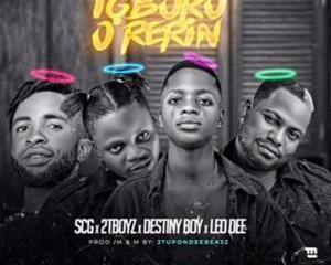Destiny Boy – Igboro O Rerin Ft. 2Tboyz, SCG, Leo Dee