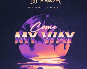 P Montana – Come My Way Ft. He3b, Gabzy
