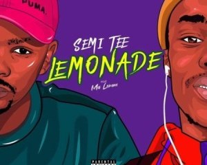 Semi_Tee_-_Lemonade_Ft_Ma_Lemon-TopNaija.ng