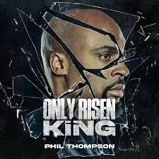 [Music] Phil Thompson – Only Risen King-TopNaija.ng