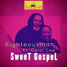 Sweet Gospel – Righteousman ft. Carol Cee-TopNaija.ng