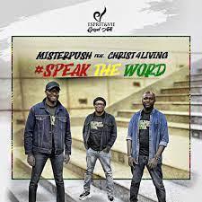 Mistarpush – Speak The Word (feat. Christ4living)-TopNaija.ng