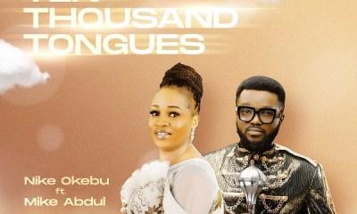 Ten Thousand Tongues – Nike Okebu Ft. Mike Abdul-TopNaija.ng