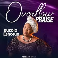 Bukola Eshorun – Overflow Praise-TopNaija.ng