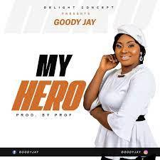 Goody Jay – My Hero-TopNaija.ng