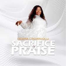 Sacrifice of Praise – Debra Crown-Olu-TopNaija.ng