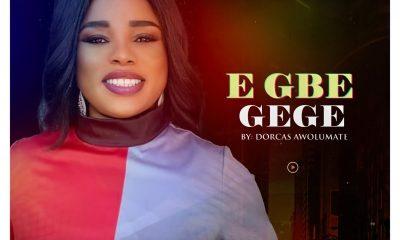 E Gbe Gege – Dorcas Awolumate-TopNaija.ng