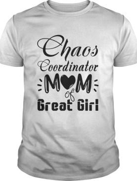 Chaos coordinator Mom of great girl shirt