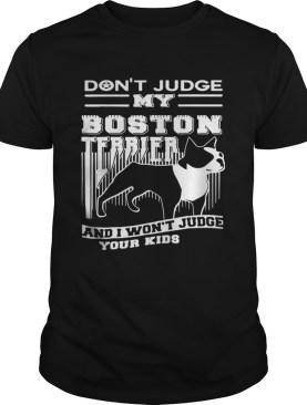 Dont Judge My Boston Terrier shirt