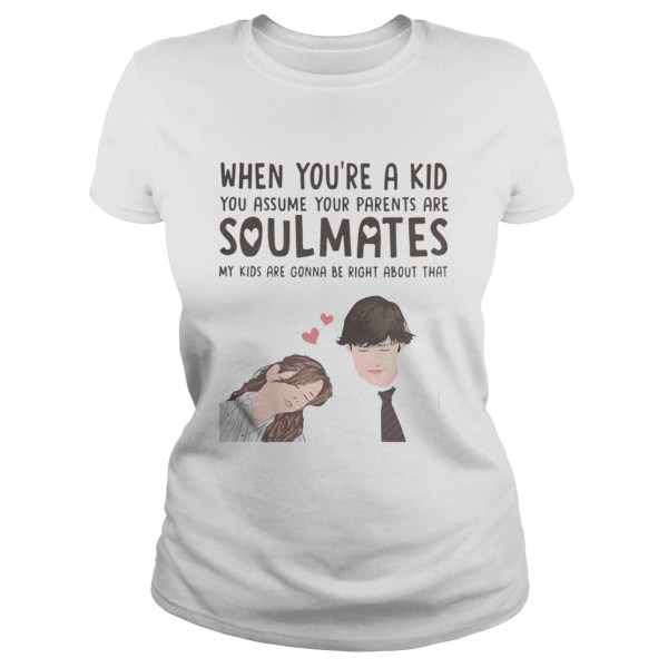 When youre a kid you assume your parents are soulmates shirt Classic Ladies Tee